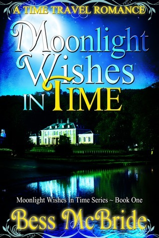 Moonlight Wishes In Time (Moonlight Wishes In Time, #1) Bess McBride