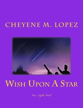Wish Upon A Star: A Falling Star To Wish Upon Cheyene Montana Lopez