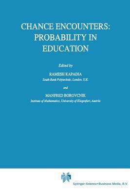Chance Encounters: Probability in Education R Kapadia