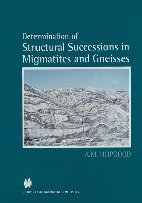 Determination of Structural Successions in Migmatites and Gneisses Alaric M. Hopgood