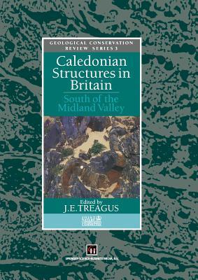 Caledonian Structures in Britain: South of the Midland Valley  by  J E Treagus