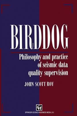 Birddog: Philosophy and Practice of Seismic Data Quality Supervision J.S. Roy