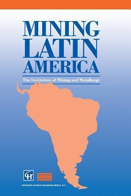 Mining Latin America / Mineria Latinoamericana: Challenges in the Mining Industry / Desafios Para La Industria Minera  by  Institution of Mining and Metallurgy