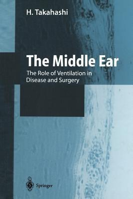 The Middle Ear: The Role of Ventilation in Disease and Surgery  by  H. Takahashi