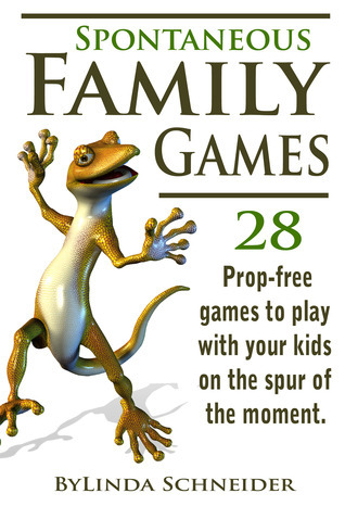Spontaneous Family Games: 28 Prop-Free Games to Play with Your Kids on the Spur of the Moment  by  Linda  Schneider