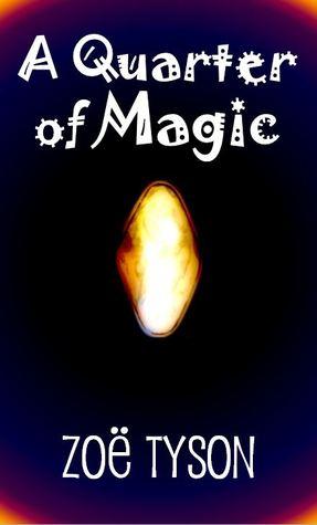 A Quarter of Magic  by  Zoë Tyson