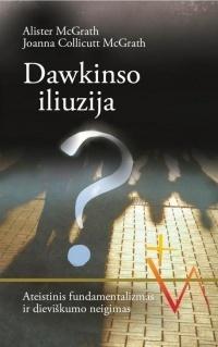 Dawkinso iliuzija? Ateistinis fundamentalizmas ir dieviškumo neigimas Alister McGrath