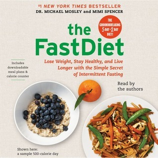 The FastDiet: Lose Weight, Stay Healthy, and Live Longer with the Simple Secret of Intermittent Fasting Michael Mosley