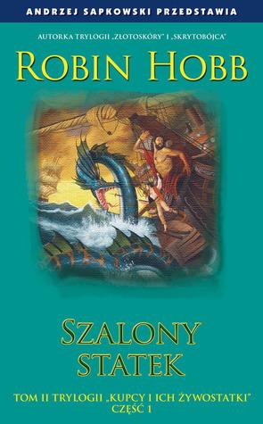 Szalony statek, część 1 (Kupcy i ich żywostatki, #2) Robin Hobb