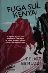 Fuga sul Kenya. 17 giorni di libertà Felice Benuzzi