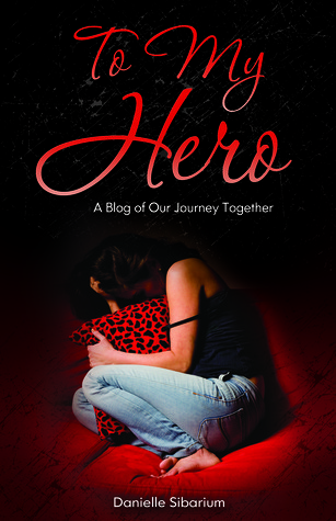 To My Hero: A Blog of Our Journey Together Danielle Sibarium