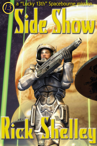 Side Show (Lucky 13th Spacebourne #2)  by  Rick Shelley