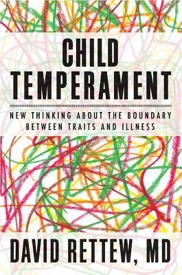 Child Temperament: New Thinking About the Boundary Between Traits and Illness David Rettew