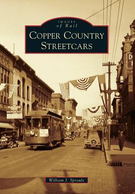Copper Country Streetcars  by  William J. Sproule