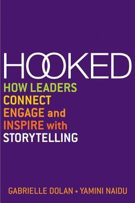 Hooked: How Leaders Connect, Engage and Inspire with Storytelling Gabrielle Dolan