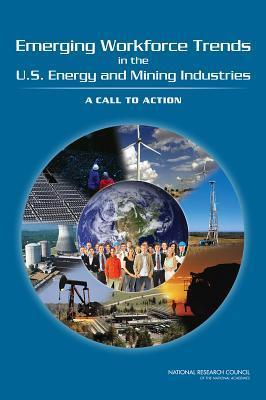 Emerging Workforce Trends in the U.S. Energy and Mining Industries:: A Call to Action Committee on Earth Resources