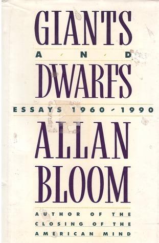 Giants and Dwarfs: Essays, 1960-1990 Allan Bloom