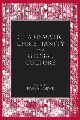 Charismatic Christianity as a Global Culture Karla Poewe