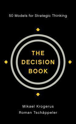 The Decision Book: 50 Models for Strategic Thinking Mikael Krogerus