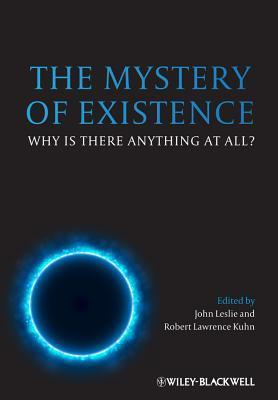 The Mystery of Existence: Why Is There Anything at All  by  John  Leslie