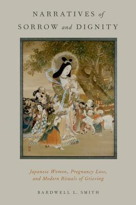 Narratives of Sorrow and Dignity: Japanese Women, Pregnancy Loss, and Modern Rituals of Grieving Bardwell L. Smith