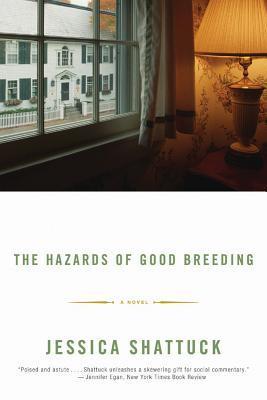 The Hazards of Good Breeding: A Novel  by  Jessica Shattuck