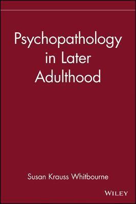 Psychopathology in Later Adulthood Susan Krauss Whitbourne