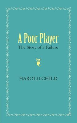 A Poor Player: The Story of a Failure  by  Harold Child