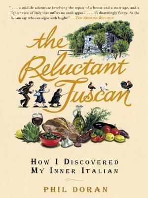 The Reluctant Tuscan: How I Discovered My Inner Italian Phil Doran
