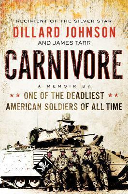 Carnivore: A Memoir  by  One of the Deadliest American Soldiers of All Time by Dillard Johnson
