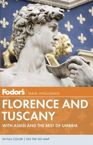 Fodors Florence and Tuscany: With Assisi and the Best of Umbria Fodors Travel Publications Inc.