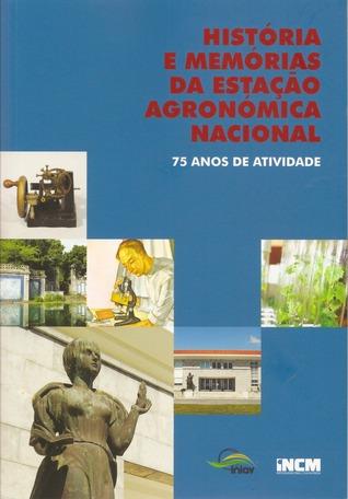 História e Memórias da Estação Agronómica Nacional: 75 Anos de Atividade  by  Paula S. Coelho