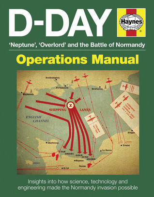 D-Day Neptune, Overlord and the Battle of Normandy: Insights into how science, technology and engineering made the Normandy invasion possible Jonathan Falconer