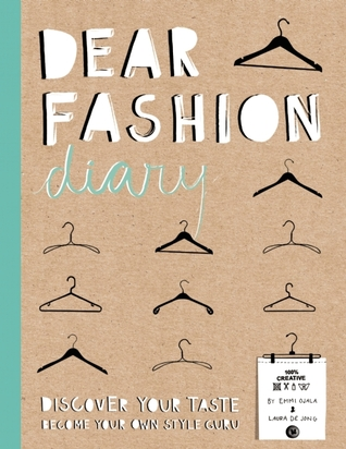 Dear Fashion Diary: Discover Your Taste-Become Your Own Fashion Guru Emmi Ojala
