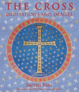 The Cross: Meditations and Images Serena Fass
