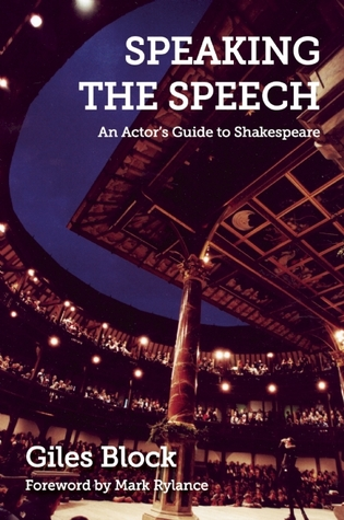 Speaking the Speech: An Actors Guide to Shakespeare  by  Giles Block