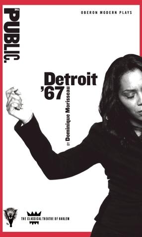 Detroit 67  by  Dominique Morisseau