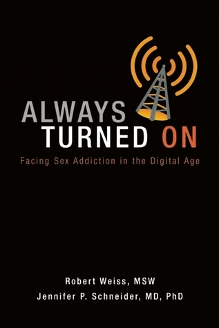 Always Turned On: Sex Addiction in the Digital Age Robert Weiss