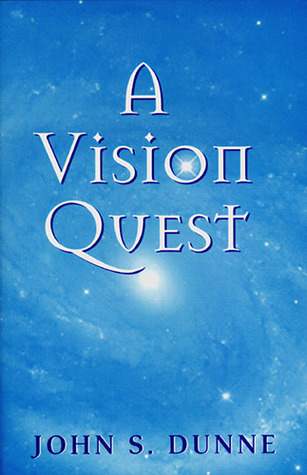 A Vision Quest  by  John S. Dunne