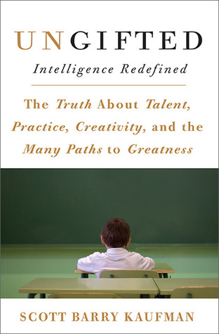 Ungifted: Intelligence Redefined  by  Scott Barry Kaufman