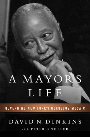 A Mayors Life: Governing New Yorks Gorgeous Mosaic  by  David N. Dinkins