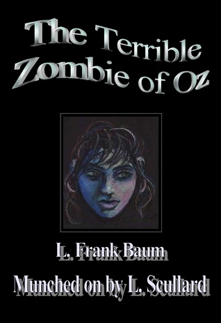 The Terrible Zombie Of Oz  by  Lisa Scullard
