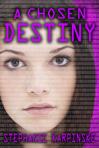 A Chosen Destiny (The Samantha Project #3) Stephanie Karpinske