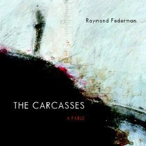 THE CARCASSES: A Fable  by  Raymond Federman
