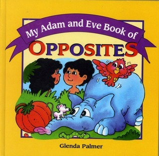 My Adam and Eve Book of Opposites  by  Glenda Palmer