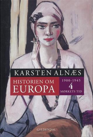 Histrien om Europa 4. Mørkets tid 1900-1945 Karsten Alnæs
