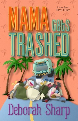 Mama Gets Trashed (A Mace Bauer Mystery, #5)  by  Deborah Sharp