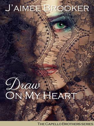 Draw On My Heart (Capello Brothers, #1) Jaimee Brooker