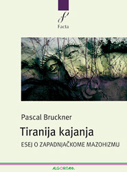 Tiranija kajanja: Esej o zapadnjačkom mazohizmu  by  Pascal Bruckner