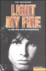 Light My Fire. La mia vita con Jim Morrison  by  Ray Manzarek
